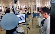 Khoảng 20.000 người đã khai báo y tế điện tử khi vào sân bay Tân Sơn Nhất
