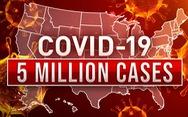 Số ca nhiễm ở Mỹ vụt tăng lên 5 triệu nhanh ra sao?