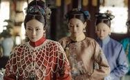 Vì sao Trung Quốc xóa 'Diên Hi công lược' và 'Hậu cung Như Ý truyện' khỏi mạng?