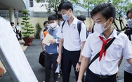 Sở GD-ĐT TP.HCM sẽ tham mưu phương án tuyển sinh lớp 10 phù hợp tình hình