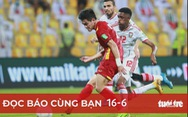 Đọc báo cùng bạn 16-6: Ngày lịch sử của bóng đá Việt Nam
