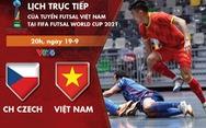 Lịch thi đấu futsal Việt Nam - CH Czech ở World Cup 2021