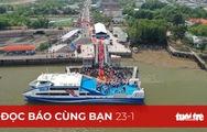 Đọc báo cùng bạn 23-1: TP.HCM hoàn thiện mạng lưới giao thông đường thủy