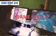 Lăng kính 24g: Nghiện game online, vấn đề xã hội đáng báo động