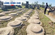 Lăng kính 24g: Cả làng cùng chăm 3.000 ngôi mộ vô chủ