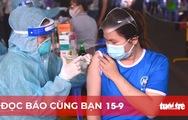 Đọc báo cùng bạn 15-9: Chạy nước rút tiêm mũi 1 vắc xin