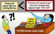 Băn khoăn chứng chỉ ngoại ngữ giáo viên