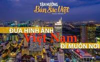 Bản sắc Việt: Đưa hình ảnh Việt Nam đi muôn nơi