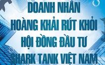 Ông Hoàng Khải rút khỏi hội đồng đầu tư Shark Tank Việt Nam