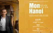 Cựu đại sứ Pháp vì quá yêu nên làm phim về Hà Nội