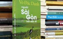 Bút ký của Võ Đắc Danh và một Sài Gòn không có người Sài Gòn