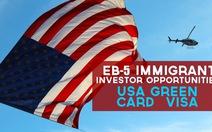 Đầu tư định cư Mỹ EB5 - những thông tin không thể bỏ lỡ