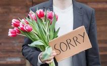 Bạn có bao giờ 'Em sai rồi, anh xin lỗi em đi'?