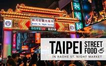 Đi Đài Loan ăn gì ở chợ đêm Nhiêu Hà?