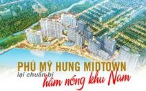 Phú Mỹ Hưng Midtown lại chuẩn bị hâm nóng khu Nam