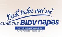 Cuối tuần vui vẻ cùng thẻ BIDV NAPAS