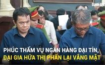 Bà Hứa Thị Phấn lại vắng phiên phúc thẩm vụ Ngân hàng Đại Tín