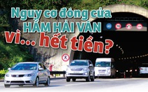Nguy cơ đóng cửa hầm Hải Vân vì… hết tiền?
