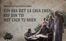 'Văn hóa Việt và chùa chiền hấp dẫn tôi một cách tự nhiên'