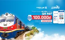 Thanh toán vé tàu tết qua VNPAY-QR được giảm 100.000đ