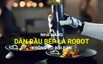 Nhà hàng có dàn đầu bếp toàn robot tại Trung Quốc