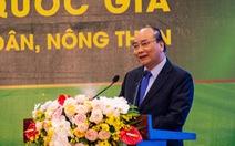 Thủ tướng: 'Việt Nam đứng trong top 15 nước về nông nghiệp được không?'