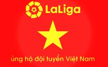 Sau Bundesliga, đến lượt La Liga chúc VN vô địch AFF Cup