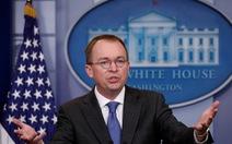 Ông Trump chọn giám đốc ngân sách Mulvaney làm quyền chánh văn phòng