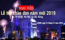 23h15, Tuổi Trẻ truyền hình trực tiếp lễ hội chào năm mới 2019 tại TP.HCM, Đà Nẵng, Hà Nội