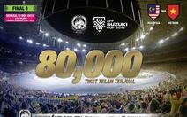 Malaysia xin lỗi vì chỉ có... 80.000 vé để bán