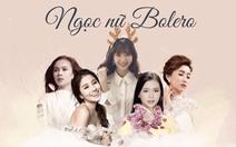 Điểm mặt các 'Ngọc nữ Bolero'