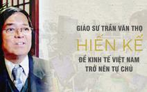 GS Trần Văn Thọ hiến kế để kinh tế Việt Nam trở nên tự chủ
