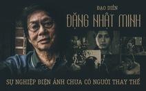 Đặng Nhật Minh và sự nghiệp điện ảnh chưa có người thay thế