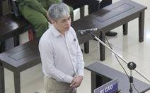 Đại án Oceanbank: Nguyễn Xuân Sơn mong được tòa minh oan