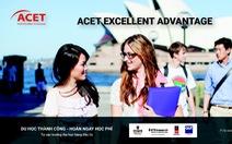 ACET Excellent Advantage: Du học thành công – Hoàn ngay học phí