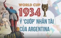 World Cup 1934: Ý 'cướp' nhân tài của Argentina