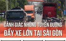Những tuyến đường đầy xe tải và container tại Sài Gòn