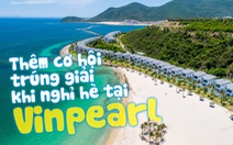 Thêm cơ hội trúng giải khi nghỉ hè tại Vinpearl
