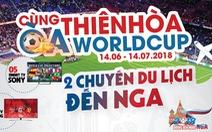 Điện máy Thiên Hòa tung hàng loạt khuyến mại, quà tặng trong mùa World Cup 2018