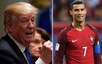 Ông Trump nói đùa Ronaldo có tiềm năng tranh cử tổng thống