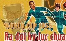 World Cup 1958: Ra đời kỷ lục kéo dài 60 năm