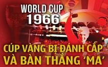 World Cup 1966: Cúp vàng bị đánh cắp và bàn thắng 'ma'