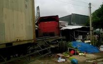 Xe container lao vào nhà dân, bé gái 6 tuổi tử vong
