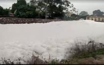 Sông đầy bọt trắng ở Hà Nam là do nguồn nước ô nhiễm  sông Nhuệ
