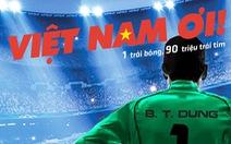 Sau chung kết AFC, sẽ bấm máy phim điện ảnh về U-23 Việt Nam