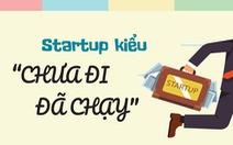 Startup kiểu chưa đi đã chạy