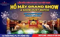Hồ Mây Grand Show - Chương trình không thể bỏ lỡ Tết này