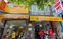 Sài Gòn có phở Tàu Bay, ăn tô tàu thủy cả ngày... chán cơm