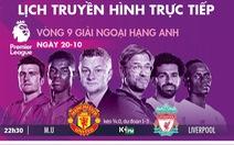 Lịch trực tiếp, kèo nhà cái, dự đoán bóng đá 20-10: Tâm điểm MU - Liverpool