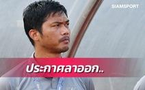 HLV tuyển U19 Thái Lan Sritharo từ chức và gửi 'ngàn lời xin lỗi' người hâm mộ